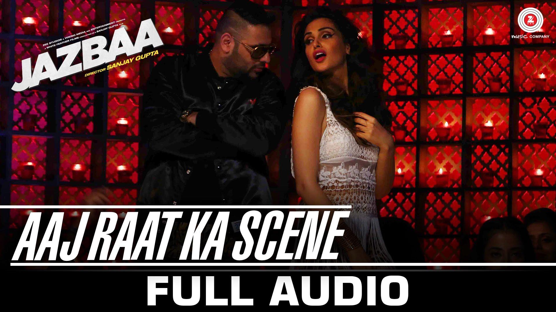 Aaj Raat Ka Scene Song | Lyrics & Video | Badshah Rap in Jazbaa