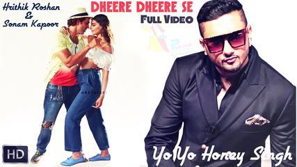 Dheere Dheere Se Song - Yo Yo Honey Singh & Hrithik Roshan
