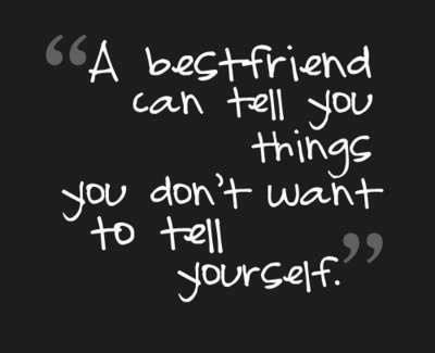 a-friend-can-tell-you-things-you-dont-want-to-tell-yourself-12