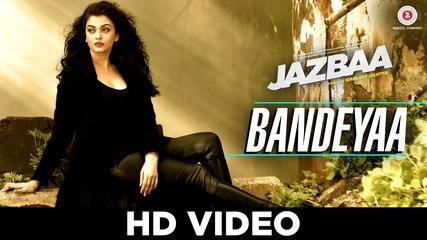 Bandeya Song - Jazbaa | Lyrics and Video | Aishwarya Rai Bachchan