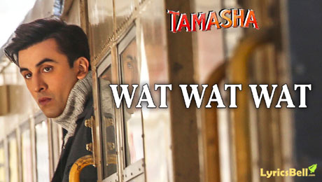 Wat Wat Wat Song Lyrics and Video | Tamasha Movie Song | A. R. Rahman