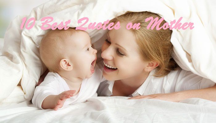 Top 10 Quotes Ever Written on Mothers Day or Motherhood