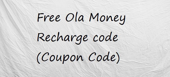 Free Ola Money Recharge Code Rs. 100 Coupon code for Ola Wallet