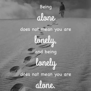 being alone does not mean you are lonely